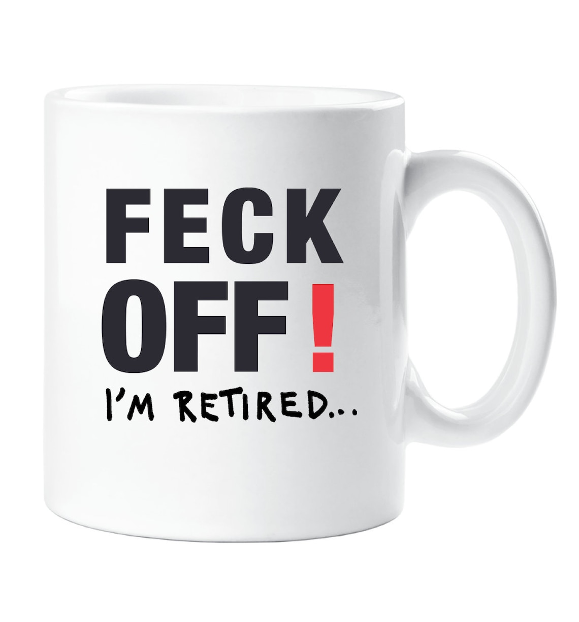"Feck Off"" I'm Retired Mug"