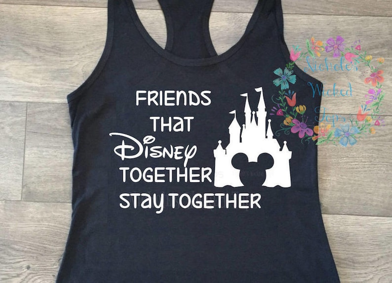 4433bd29539125 Friends that Disney together stay together Castle T-shirt or