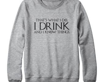 Game of Thrones Shirt Tyrion Shirt That's What I Do,I Drink And I Know Things Shirt Oversized Sweatshirt Shirt Women Sweatshirt Men Shirt