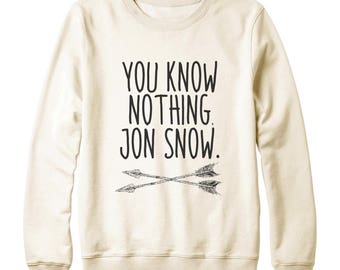 You Know Nothing Jon Snow Shirt Game of Thrones Tshirts Slogan Tumblr Shirt Jon Snow Sweatshirt Oversized Sweatshirt Women Sweatshirt Men