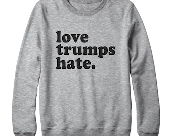 Love Trumps Hate Shirt Pinterest Saying Shirt Ladies Gifts Funny Shirt Fashion Sweatshirt Oversized Jumper Sweatshirt Women Sweatshirt Men