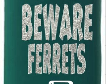Beware Ferret Koozies, Ferret Can Cozie, Can Holders, Glitter Cozie, Ferret Lover Gift, Silly Cozie