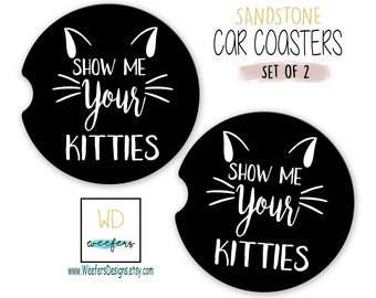 Show Me Your Kitties Car Coaster, Funny Car Coaster For Friend Gift, Car Accessories for Women, Cat Lover Cup Holder Coaster (CAR0058)