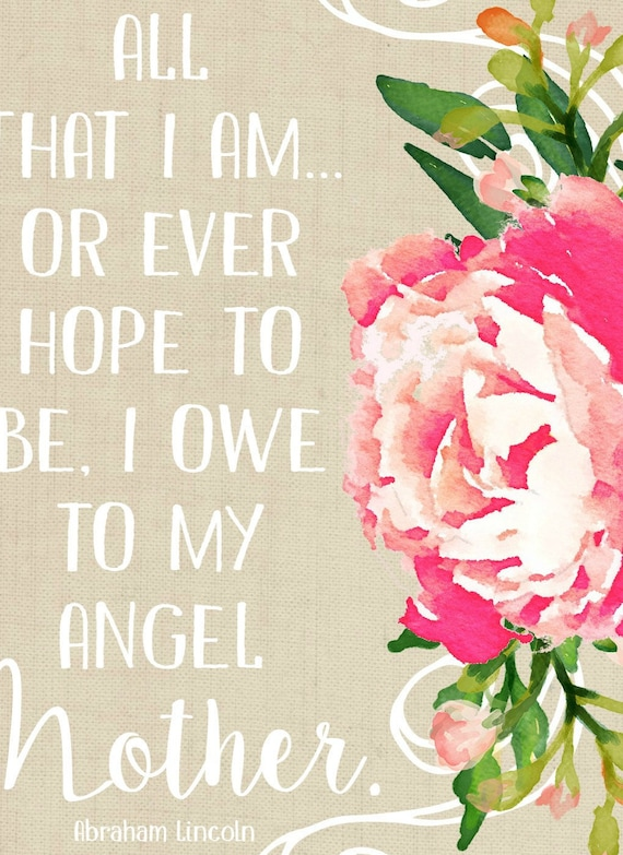 All That I Am Or Ever Hope To Be I Owe To My Angel Mother Etsy