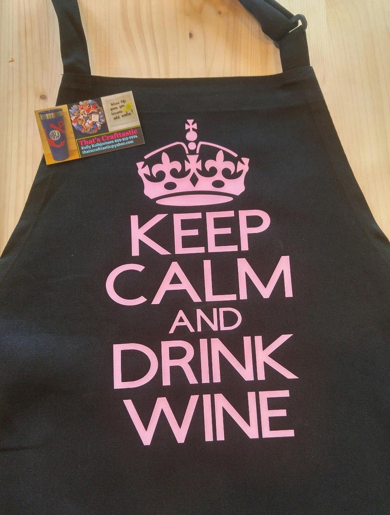 Keep Calm And Drink Wine Apron  You Choose Design Color And Apron Color  Kitchen or Grill