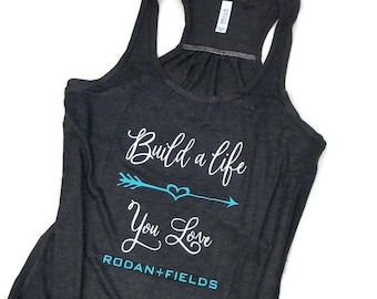 Rodan and Fields  shirt,  R + F,  Rodan and Fields tank top, Rodan + Fields shirt, ladies tank, inspirational t shirt,  BUILD A LIFE tank
