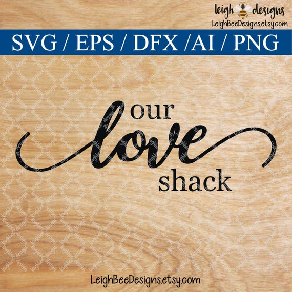 Our Love Shack Svg Cut File Etsy