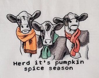 I Herd it's Pumpkin Spice Season  Embroidered Tea / kitchen Towel
