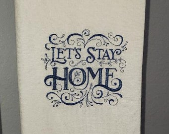 Let's Stay Home, Embroidered Tea Towel