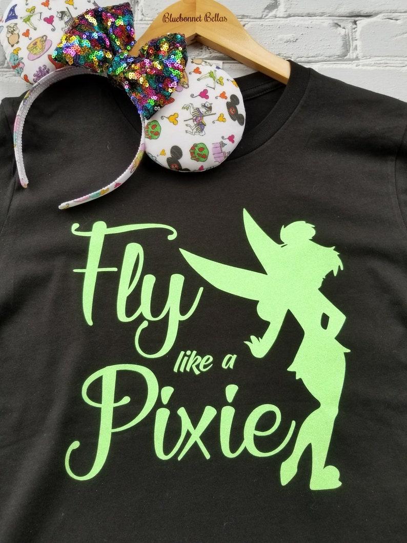 Disney Shirts/Fly Like A Pixie/Tinkerbell/Peter Pan/Disney Shirts for  Women/Disney Family Shirts/Disney World/Disneyland/Fairy/Run Disney