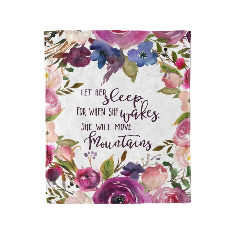 She Will Move Mountains Baby Gift Inspirational Quote Baby Blanket Baby Blanket Let Her Sleep for When She Wakes She Will Move Mountains
