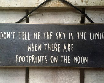 Don't Tell Me The Sky Is The Limit When There Are Footprints On The Moon. Wood Sign. Inspirational Sign.
