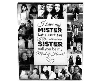 MOH proposal | I have my Mister but I can't say I do with out my Sister, Will you be my Maid of Honor? | Matron of honor | Mister Sister