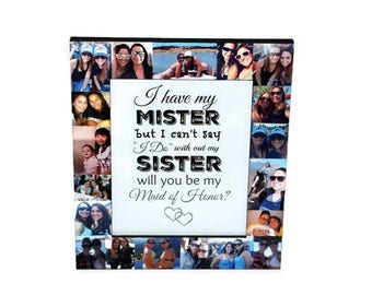 I have my Mister but I can't say I do without my Sister, Will you be my Maid of Honor Frame, Maid of honor Proposal, Bridesmaid, Matron