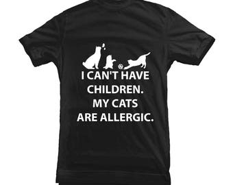 I can't have children my CATS are ALLERGIC - FUNNY T-shirt for Cat Lovers Pet Fan Kitten Tee -12227