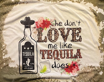 He Don't Love Me Like Tequila Does Bleach Tee