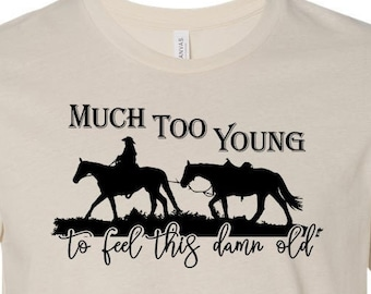 Much Too Young to Feel This Damn Old Tee