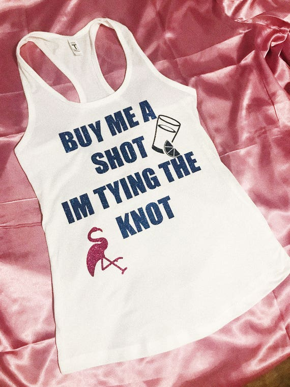 Buy Me A Shot Im Tying the Knot | Bachelorette Party Tank