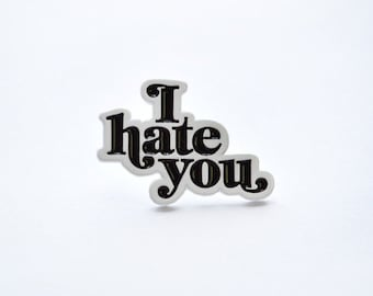 I Hate You Pin