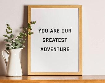 Greatest Adventure Wall Art You are our greatest Nursery Decor Black and White Print 8x10 Print gift under 20 Treat Yo Self, Nursery Art