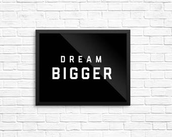 Dream Bigger Inspirational typography printable, Home Decor, Black and White Art, Inspiration, Digital Download, Of the Town, Poster, Gift