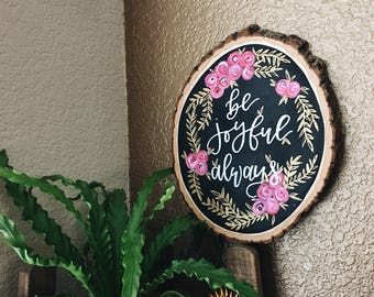 Made To Order | Hand Lettered Wood Slice Art | Be Joyful Always | Painted Wood Round Art | Home Decor | Modern Calligraphy