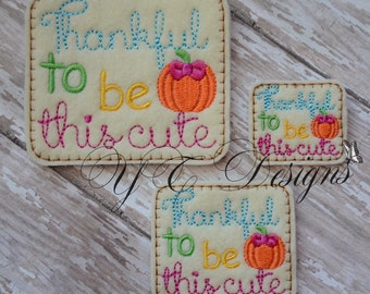 Thankful to be this Cute Feltie Thanksgiving Feltie Embroidery File