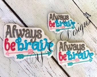 Always be brave Feltie Tribal Feltie Embroidery File