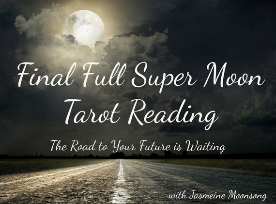 Final Full Super Moon Tarot Reading - The Road to Your Future is Waiting