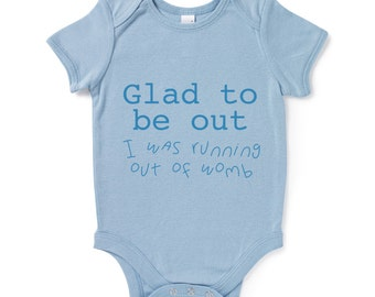 Glad To Be Out I Was Running Out Of Womb Funny Slogan Baby Grow Humour Gift Present Baby Shower Birthday