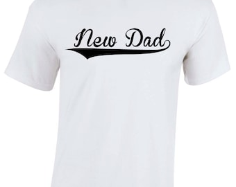 New Dad T-Shirt Father Funny Father's Day Son Daughter Dad Humour Baby Shower Novelty Happy Birthday New Dad To Be