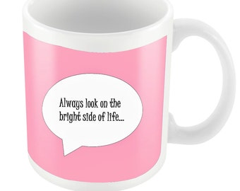 Always Look On The Bright Side OF Life... Ceramic Mug Gift Birthday Present Novelty Tea Coffee Cute Funny Cup Slogan Be Happy Cheer Up