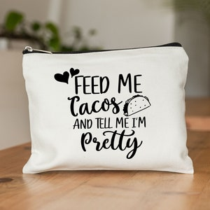 gift for her, Tacos makeup bag personalized makeup bag gift for mom Feed Me Tacos And Tell Me I/'m Pretty makeup bag Mother/'s Day gift