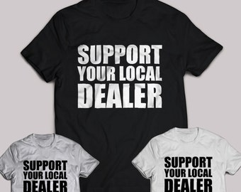 Support Your Local Dealer T-Shirt funny men women gift