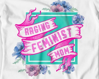 Feminist T Shirt Mom Clothes Feminism Gift Ideas For Women Protest T Shirt Mommy TShirt Mothers Day Raging Feminist Mom Ladies Tee DN-701