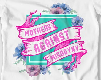 Feminist Shirt Protest T Shirt Mom Clothing Feminist Gift Ideas For Women Mommy TShirt Mothers Against Misogyny Ladies Tee DN-700