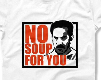 100fafda Funny Soup TV Shirts Soup Nazi Tee New York Comedian Comedy T.V Show Gift  For Fan Sitcom Humor Show No Soup For You - ILA-98