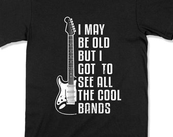 Funny Rock Music T-Shirt I May Be Old But I Got To See All The Cool Bands