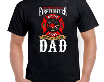 4ffe8d39a8 Funny Dad Shirt Dad Gift Ideas Daddy T Shirt Most People Call Me A  Firefighter But The Most Important Call Me Dad Clothes Mens Tee DN-602