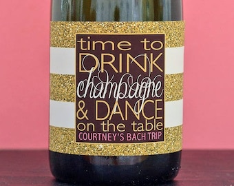 Bachelorette Champagne Labels - Gold Bachelorette Party Decorations - Time to Drink Champagne & Dance on the Table Bottle Label Bachelorette