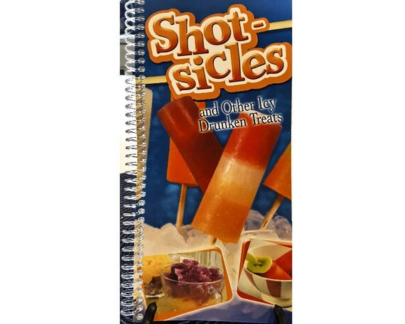 Cookbook - Shotsicles And Other Icy Drunken Treats Recipes 7064