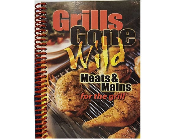 Cookbook - Grills gone wild Meats and Mains 7042
