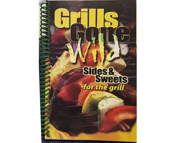 Cookbook - Grills gone wild sides and sweets 7043