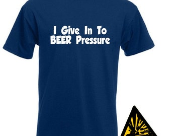 I Give In To BEER Pressure T-Shirt Joke Funny Tshirt Tee Gift Shirt