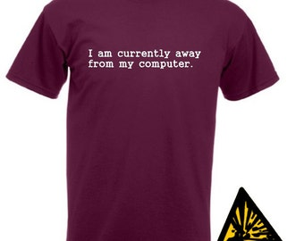 I Am Currently Away From My Computer T-Shirt Joke Funny Tshirt Tee Gift Shirt