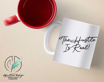 The Hustle Is Real, Motivational Quote Ceramic Coffee Mug