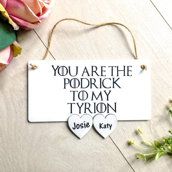 you are the podrick to my tyrion...