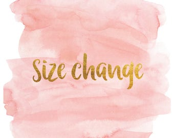 Size change to any PinkDahlia listing - add to cart with the listing that you want change the size changed for