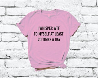 I Whisper What The F*ck T-shirt Tee Tshirt Gift Mens WTF Funny Rude Offensive