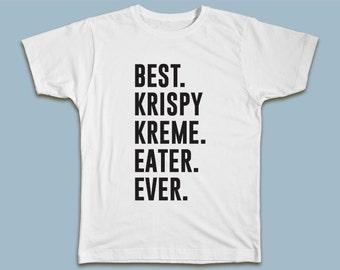 e1911fc1a89 BEST Krispy Kreme Eater EVER T-shirt